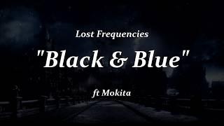 Lost Frequencies Ft. Mokita   Black & Blue   LYRICS