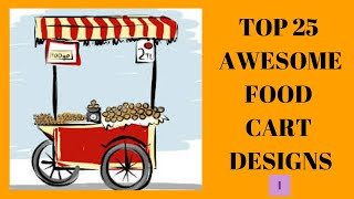 TOP 25 AWESOME FOOD CART DESIGN!