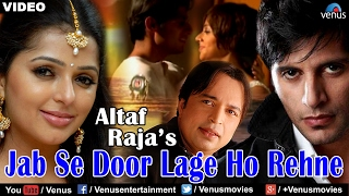 Jab Se Door Lage Ho Rehne Full Video Song | Altaf Raja | Ft. Bhumika Chawla & Karanvir Bohra