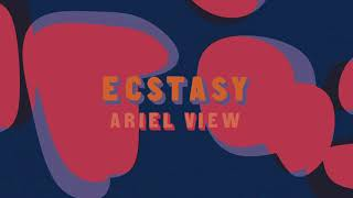 "Ariel View - ""Ecstasy"" (Full Album Stream)"