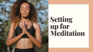 How to Meditate: Setting up for Meditation