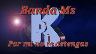 Karaoke Por Mi No Te Detengas Banda Ms KDL Ver Descripcion