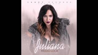 Medio Loca (Audio) - Juliana O'neal  (Video)