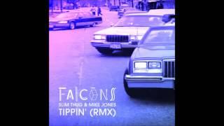 Slim Thug & Mike Jones - Tippin' (Falcons Remix)