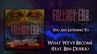 Fallacy Era - What We've Become (feat. Ben Duerr)