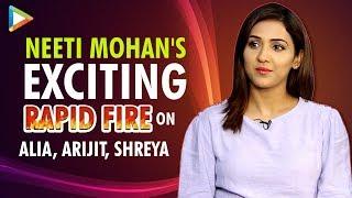 Neeti Mohan's Most Honest Rapid Fire | Biggest Achievement | Hardest Song | Arijit | Shreya