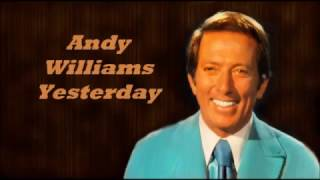 Andy Williams........Yesterday.