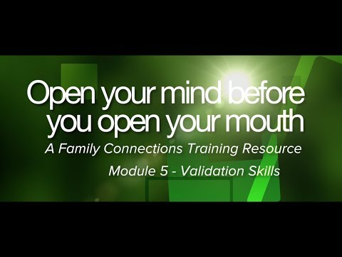 Open Your Mind Before You Open Your Mouth - Module Five - Validation Skills
