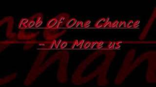 Rob Of One Chance - No More us