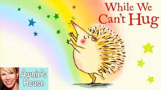 💕 Kids Book Read Aloud: WHILE WE CANT HUG By Eoin McLaughlin And Polly Dunbar