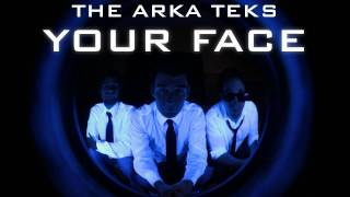 Your Face - The Arka Teks