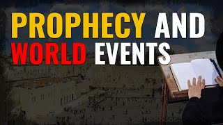Prophecy and World Events