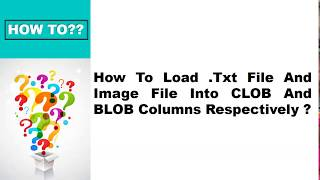 Working with  CLOB AND BLOB data types How To insert text file and image file into db table