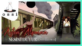Ayten Alpman / Sesini Duyur (Chill Out Mix 2021)