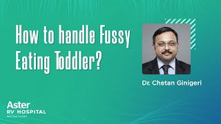 How to handle Fussy Eating Toddler? - Dr. Chetan Ginigeri - Aster RV Hospital JP Nagar