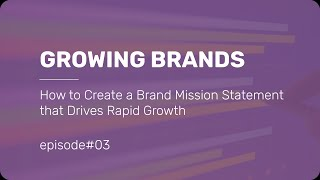 How to Create a Brand Mission Statement that Drives Rapid Growth