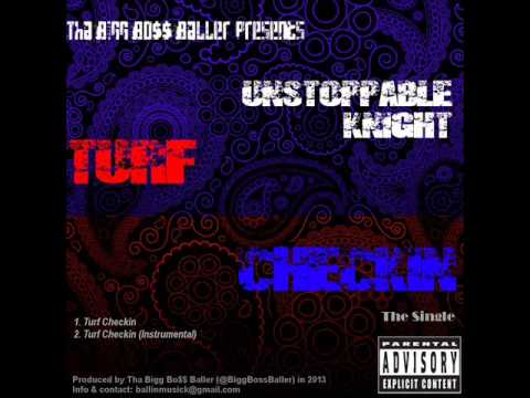 Unstoppable Knight - Turf Checkin (Prod. by Tha Bigg Bo$$ Baller)