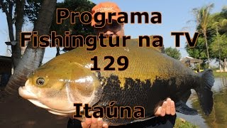 Programa Fishingtur na TV 129 - Pesqueiro Itaúna