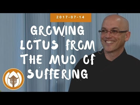 2017 07 14 Br Pháp Lai : Growing Lotus From The Mud of Suffering