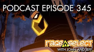 The Rage Select Podcast: Episode 345 with John and Jeff!