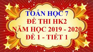 Toán học lớp 7 - Đề thi HK2 năm học 2019 - 2020 - Đề 1 - Tiết 1