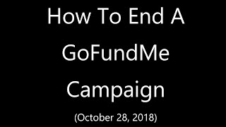 How to end a GoFundMe Campaign - 2019