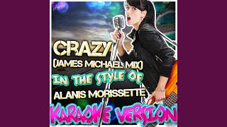 Crazy (James Michael Mix) (In the Style of Alanis Morissette) (Karaoke Version)