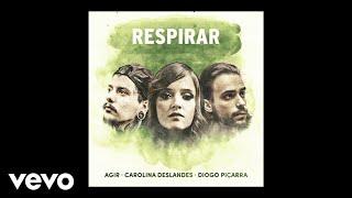 Agir, Carolina Deslandes, Diogo Piçarra - Respirar (Audio)
