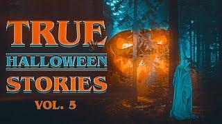 7 True Scary Halloween Horror Stories (Vol. 5)   2019