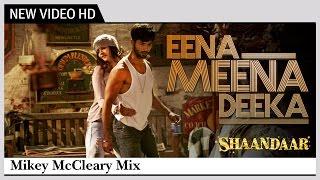 Eena Meena Deeka | Alia Bhatt, Shahid Kapoor  | Shaandaar | Mikey McCleary Mix |