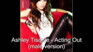 Ashley Tisdale - Acting Out (Male version)