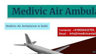 Medivic Air Ambulance in Patna and Delhi-Get the Best Opportunity