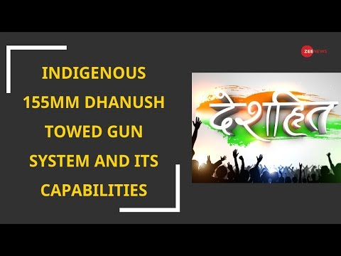 Deshhit: Indigenous 155mm Dhanush Towed Gun System and its capabilities