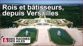 Rois et bâtisseurs, depuis Versailles - Émission intégrale