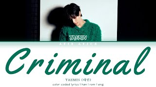CRIMINAL | TAEMIN (태민) | COLOR CODED LYRICS | HAN | ROM | ENG