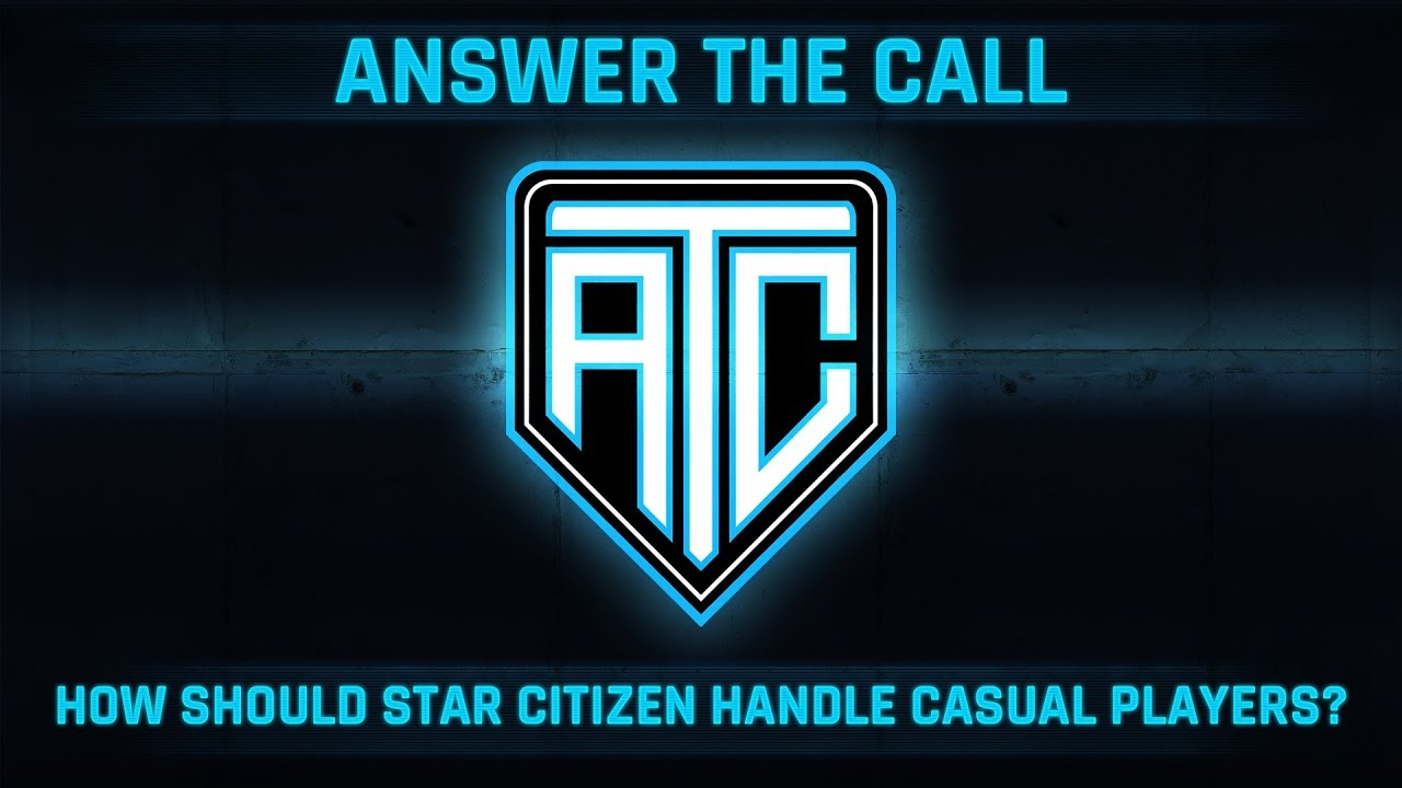 Answer the Call:  How Should Star Citizen Handle Casual Players?