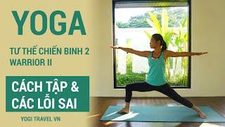 Cách tập và các lỗi sai thường gặp khi tập động tác yoga chiến binh số 2 - warrior 2