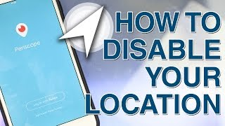 How To Disable Your Location On Periscope