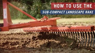 How To Use the Sub-Compact Landscape Rake