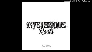 Mysterious Roots & DJ Kitso  -The Beginnngs