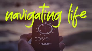 Navigating Life – 3 helpful directions for living life well