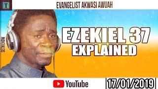 EVANGELIST AKWASI AWUAH EXPLAINS EZEKIEL 37