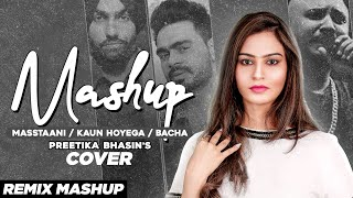 Masstaani/ Kaun Hoyega/ Bacha | Cover Mashup| Preetika Bhasin| Anugrah Mark| Latest Punjabi Song2020
