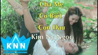 Phim ca nhạc CHA MẸ CÓ BIẾT CON ĐAU - FULL HD 2018 | Kim Ny Ngọc | Phim ca nhạc mới nhất