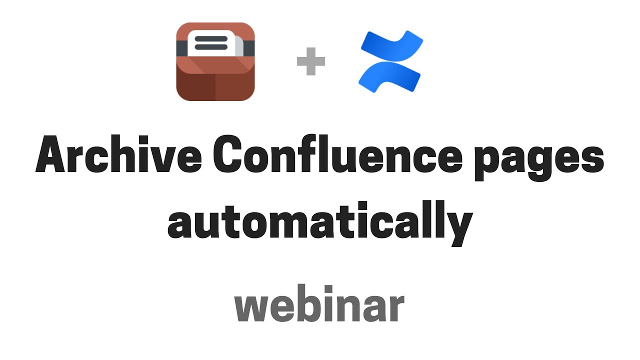 Atlassian Community Event webinar: Archive Confluence pages automatically