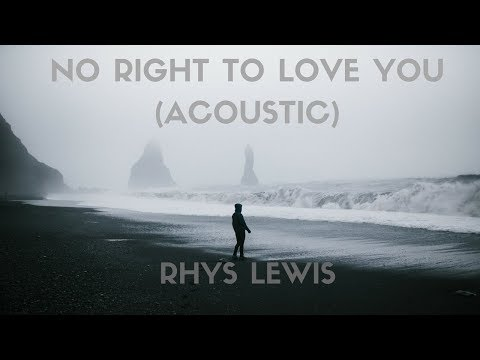 Rhys Lewis - No Right To Love (Acoustic) Lyrics