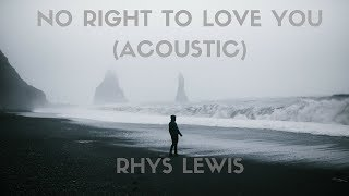 Rhys Lewis No Right To Love Acoustic Lyrics