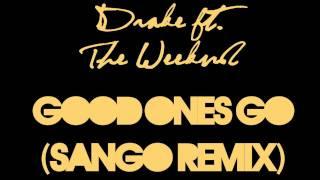 Drake (Ft. The Weeknd) - Good Ones Go (Sango Remix)