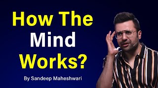 How The Mind Works? By Sandeep Maheshwari | Hindi