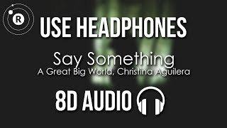 A Great Big World, Christina Aguilera - Say Something (8D AUDIO)
